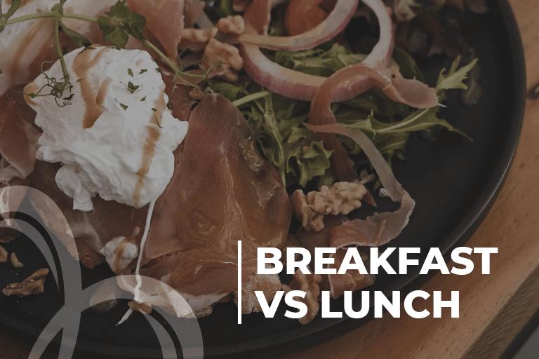 Breakfast vs Lunch