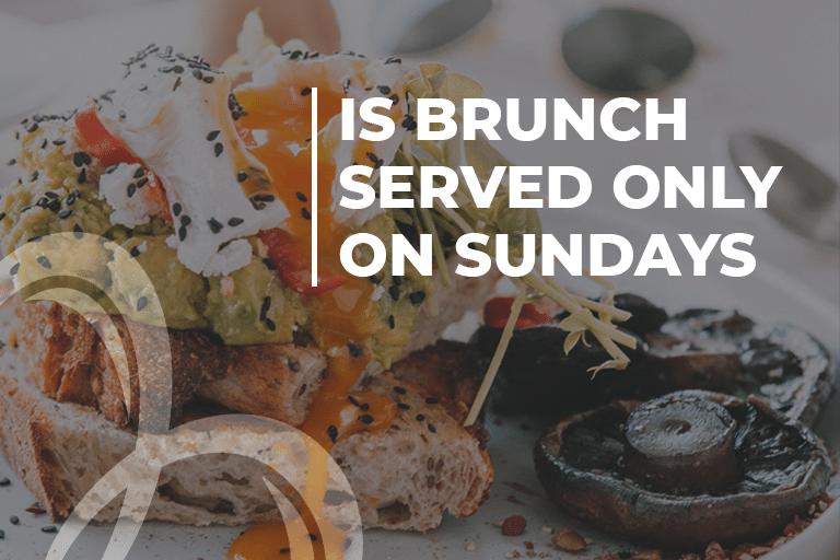 Is brunch served only on Sundays