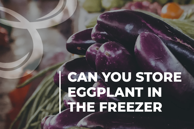 Can You Store Eggplant In the Freezer