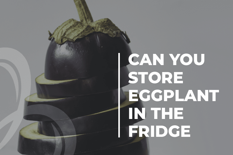 Can You Store Eggplant In the Fridge