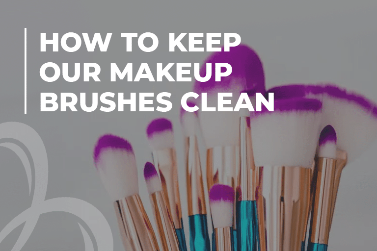 How to Keep Our Makeup Brushes Clean