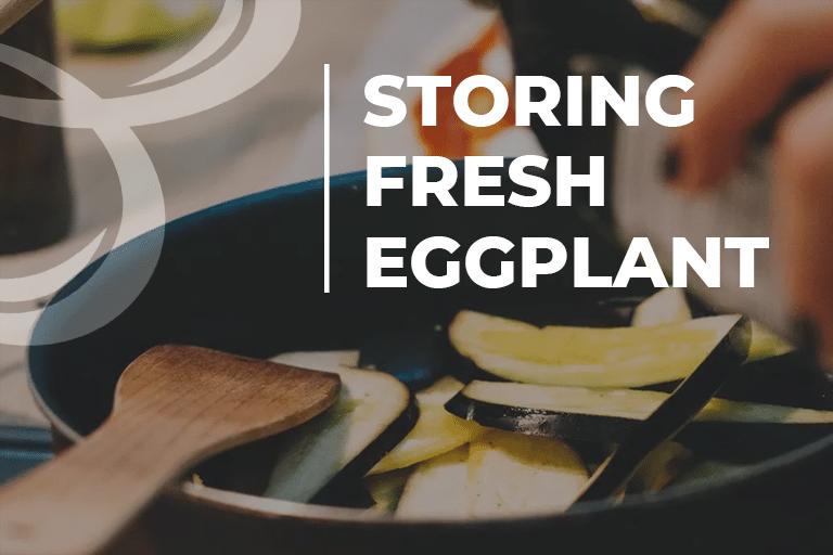storing fresh eggplant