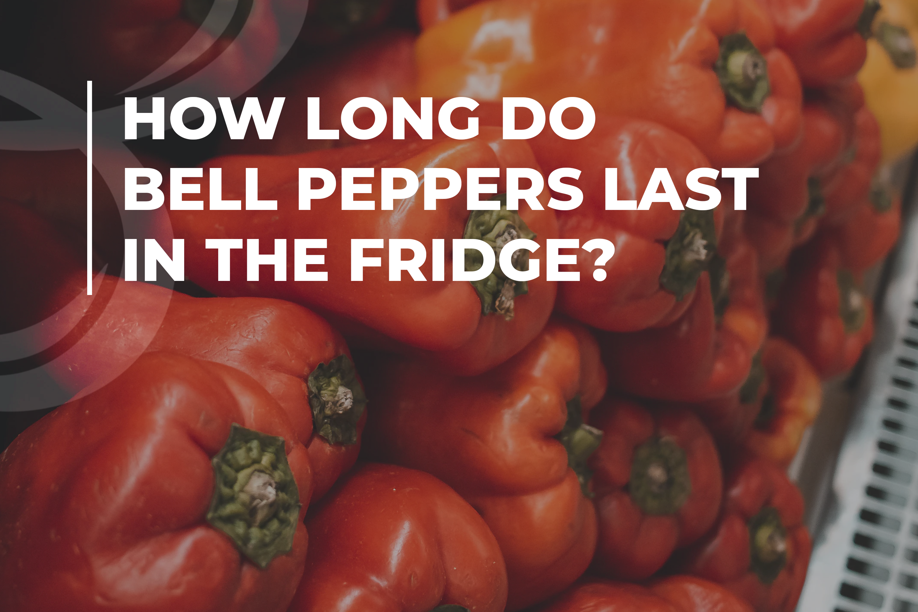 How long do bell peppers last in the fridge