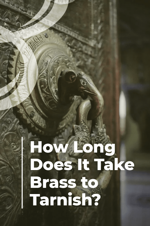 How Long Does It Take Brass to Tarnish