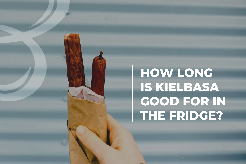 How long is kielbasa good for in the fridge