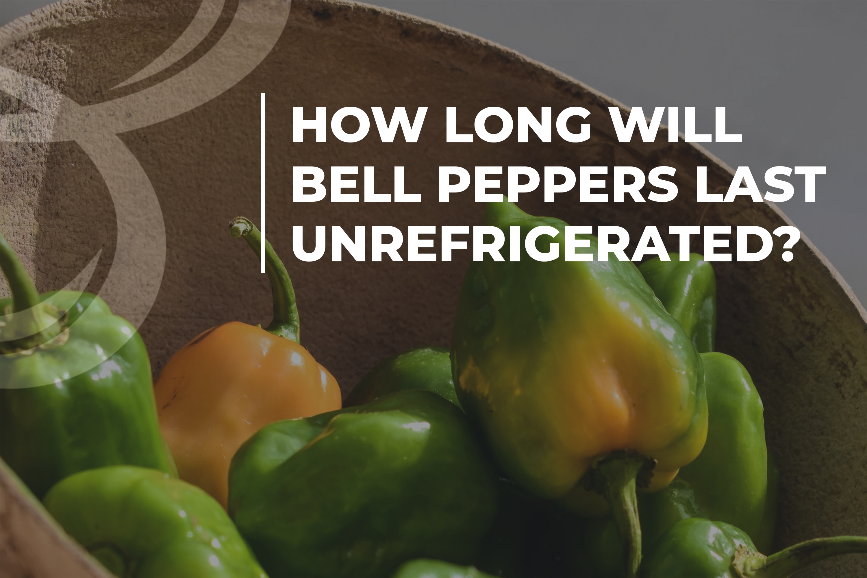How long will bell peppers last unrefrigerated