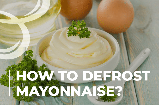 How to Defrost Mayonnaise