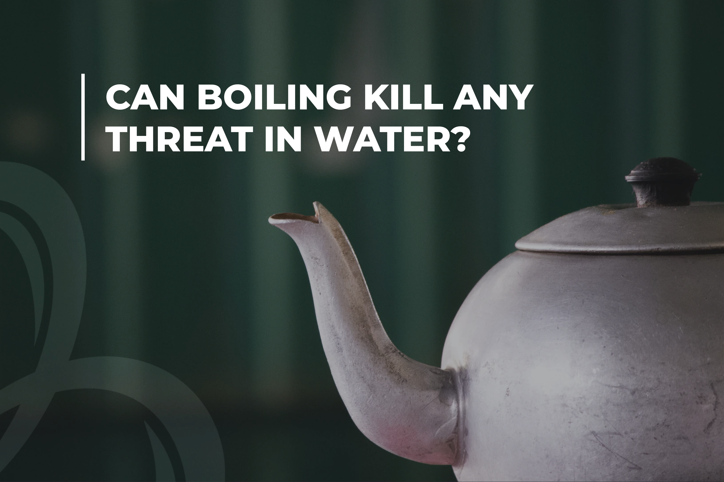 Can Boiling Kill Any Threat In Water