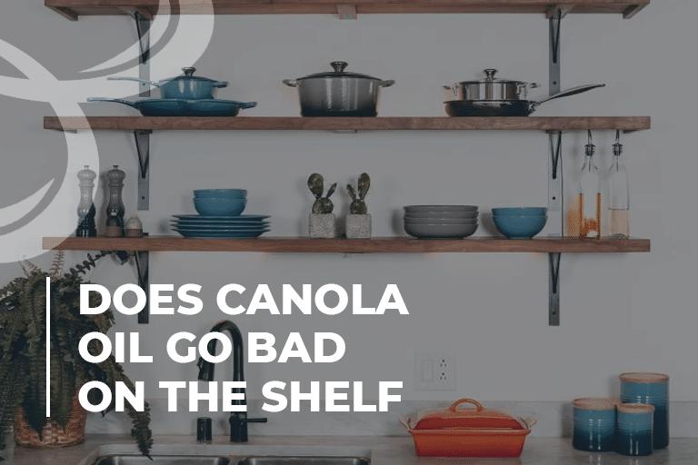Does canola oil go bad on the shelf