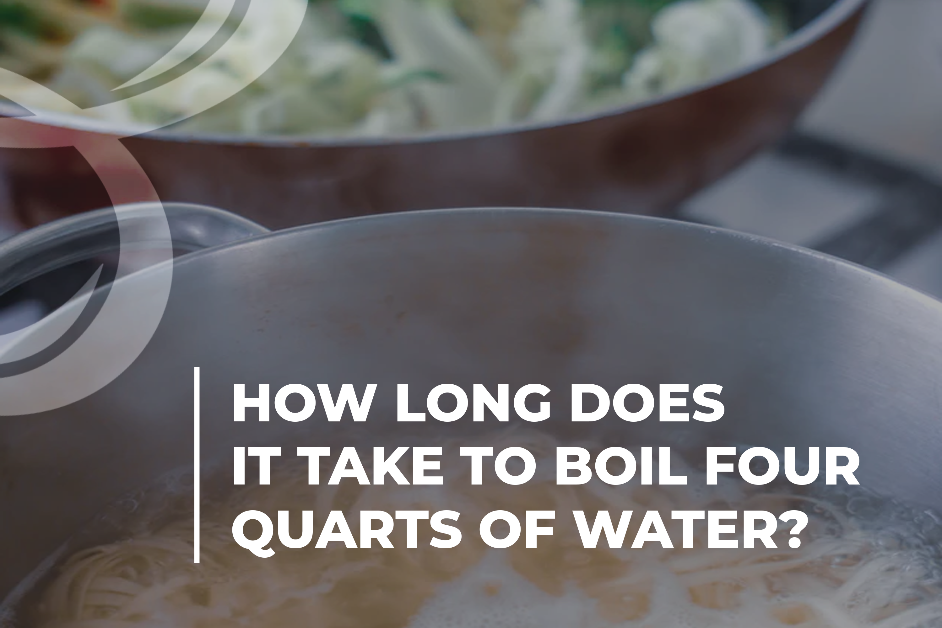 How long does it take to boil four quarts of water