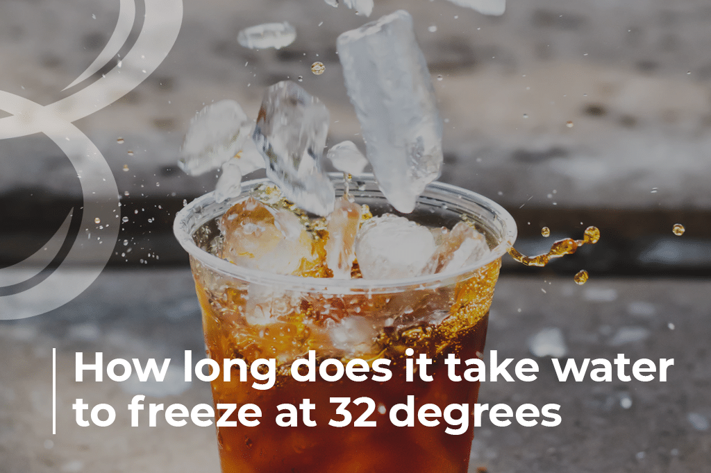 How long does it take water to freeze at 32 degrees