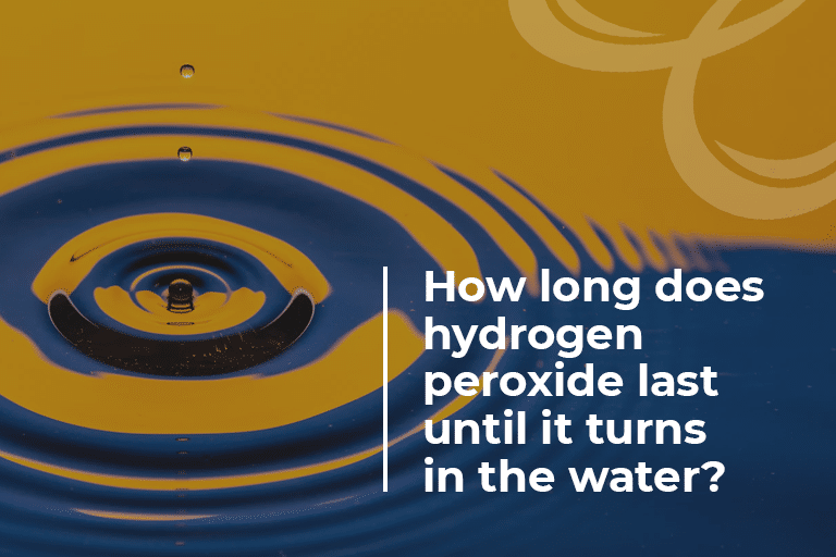How long does hydrogen peroxide last until it turns in the water