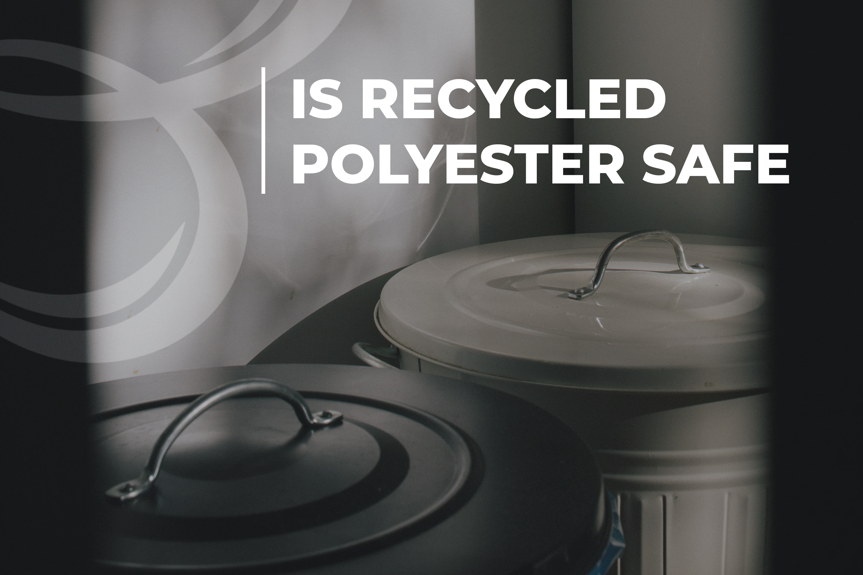 Is Recycled Polyester Safe