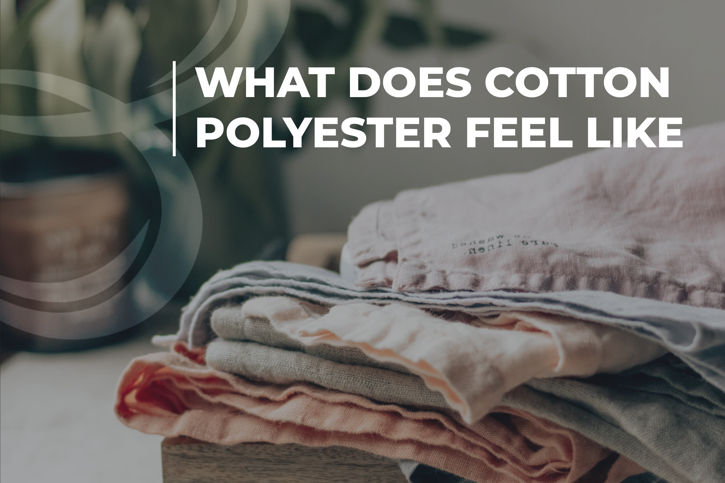 What Does Cotton Polyester Feel Like